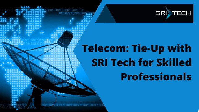 Telecom: Tie-Up with SRI Tech for Skilled Professionals